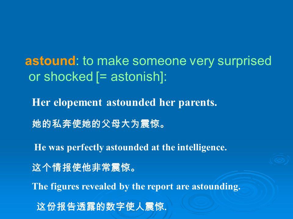 astound: to make someone very surprised or shocked [= astonish]: